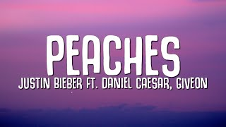 Justin Bieber - Peaches (Lyrics) ft. Daniel Caesar, Giveon
