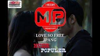 IPANG - LOVE SO FREE