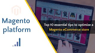 10 essential tips to optimizing a Magento eCommerce store