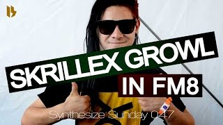 Synthesize Sunday 047 - Skrillex Style Growl in FM8 [FREE DOWNLOAD]