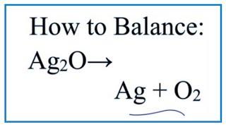 Comment Équilibrer Ag2O = Ag + O2 (à l'oxyde d'Argent en Décomposition)