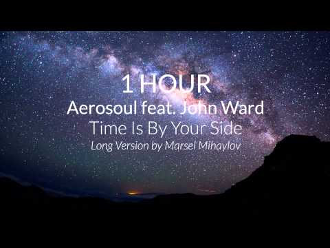 1 HOUR - Aerosoul feat. John Ward - Time Is By Your Side / Long Version by Marsel Mihaylov