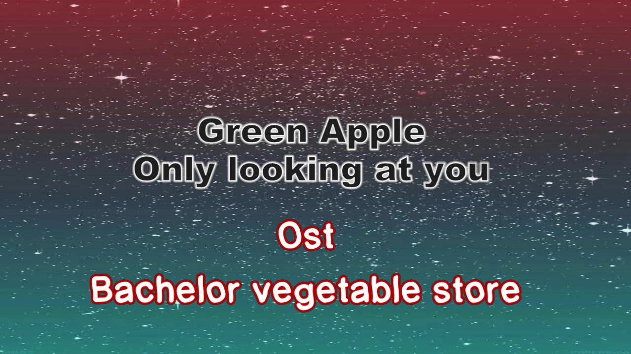 Download [INDO SUB] Green Apple - Only looking at you (Bachelor vegetable store ost)