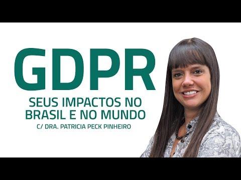 GDPR: SEUS IMPACTOS NO BRASIL E NO MUNDO - Dra. Patricia Peck Pinheiro