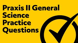 Praxis II General Science: Content Knowledge (5435) Exam Practice Questions