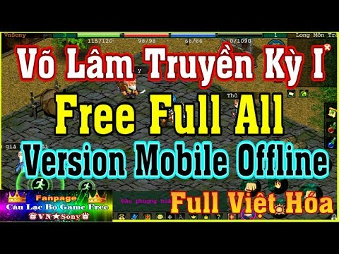 《MobileGame Lậu》Võ Lâm Truyền Kỳ Offline - Free Full All - Full Việt Hóa #306