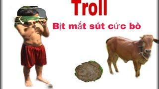 Troll__  Cười vỡ mồn,troll thăng em đá banh bãi phân bò.