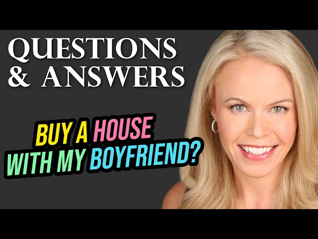 Q&A: Should I Buy a House With My New Boyfriend?