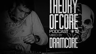 Theory Of Core - Podcast #12 Mixed By Dramcore