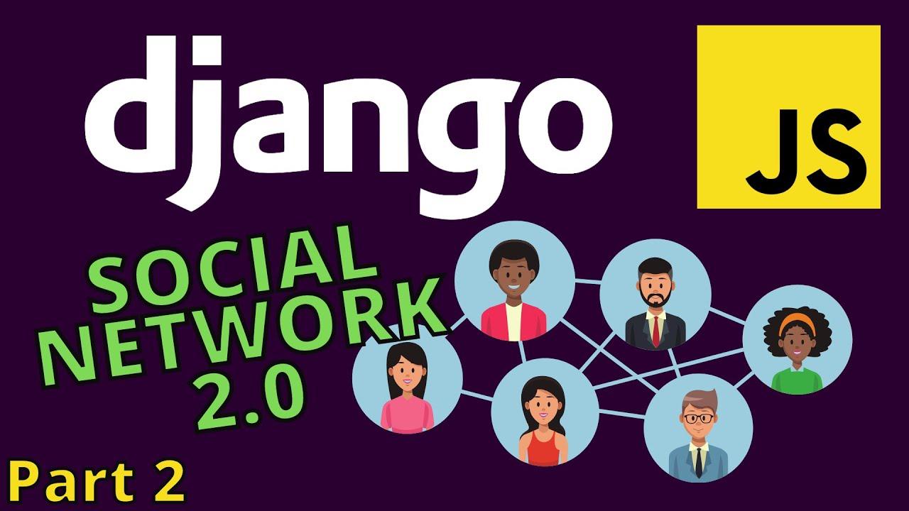 Django Tutorial 2021   Django Social Network Project 2.0 with JavaScript - Part 2