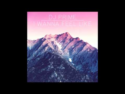 Dj Prime - I Wanna Feel Like [Full]