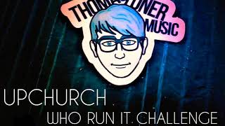Who run it challenge -Upchurch-