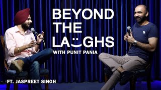 Jaspreet Singh | Beyond The Laughs with Punit Pania