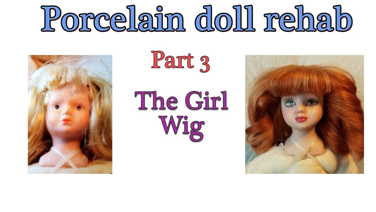 Porcelain Doll Project - Part 6 - The girl Wig