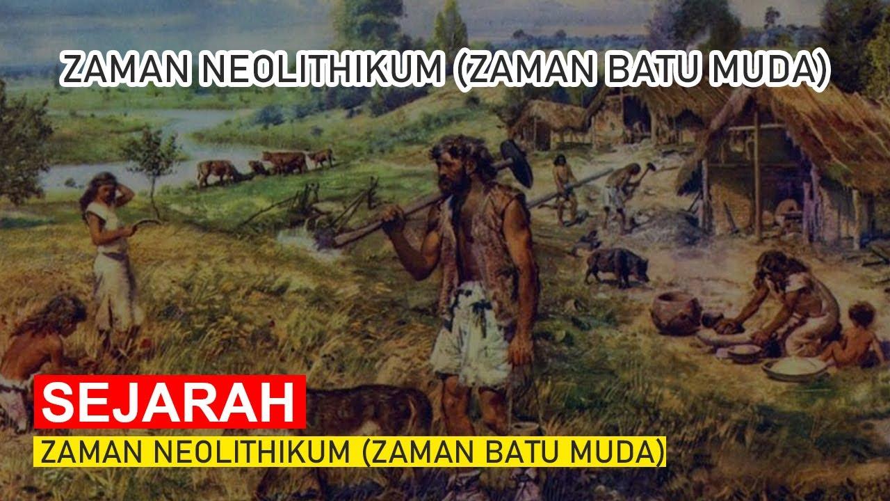 Zaman Neolithikum (Zaman Batu Muda) - Ciri Zaman Prasejarah di Indonesia