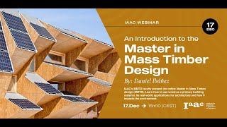 IAAC Webinar – Intro to the Online Master in Mass Timber Design