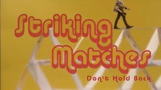 Striking Matches - Don't Hold Back - Official Music Video