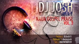 DJ Josh   Naija Gospel Praise Vol  3