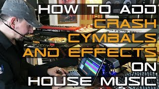 How To Add Crash, Cymbals & Effects On House Music