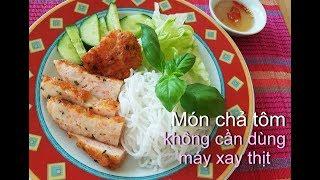 Cách làm CHả TÔM CHẠO TÔM Huế 100% từ tôm dai giòn không cần dùng máy say thịt - Tram Nguyen Germany