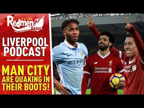 MAN CITY ARE QUAKING IN THEIR BOOTS!   LIVERPOOL FC PODCAST