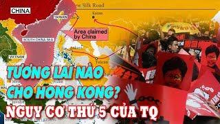 Tương lai nào cho Hong Kong - Nguy cơ thứ 5 của Trung Quốc!