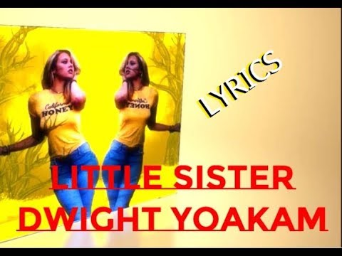 Little Sister ~~Dwight Yoakam  ~~Lyrics
