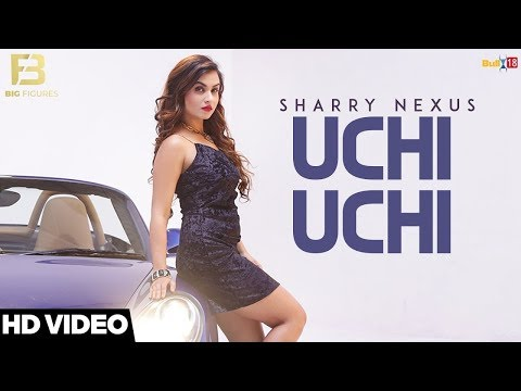 Uchi Uchi - Sharry Nexus || Big Figures || New Punjabi Song 2018 || Taj Lyrics