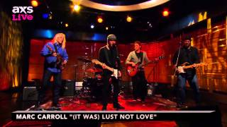 "Marc Carroll Performs ""(It Was) Lust Not Love"" on AXS Live"