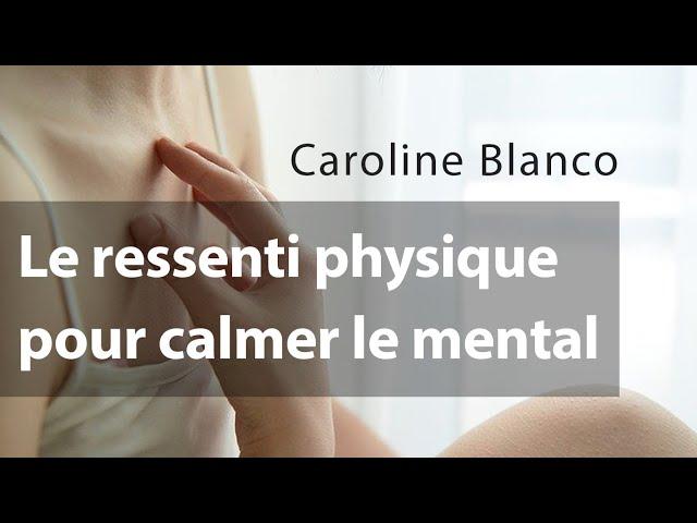 Calmer son mental et revenir à la Présence avec le ressenti physique - Caroline Blanco