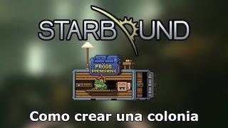 Como crear una Colonia - Guía Starbound 1.0