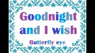 Goodnight and I wish - Butterfly Eye