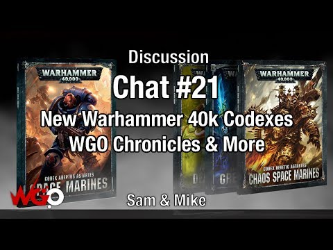 Chat #21 New Warhammer 40k Codexes, WGO Chronicles & More