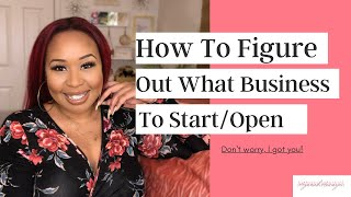 How to Figure Out What Business To Start