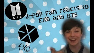 J Pop Fan Reacts To BTS and EXO