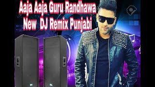 aaja-ni-aaja-guru-randhawa-punjabi-dj-remix-by-dj-blast-music-akv
