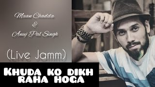 """Khuda ko dikh raha hoga"" by Anuj (VIDYUT) & Manoj (The BEATS).."