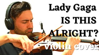 Lady Gaga - Is this alright? Violin Cover by Alexandr Kislitsyn