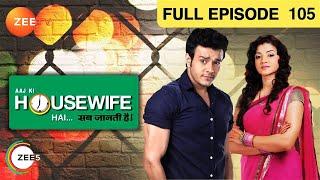 Aaj Ki Housewife Hai Hindi Serial - Indian Popular TV Show - Anirudh | Suhasi - Zee TV Epi - 105