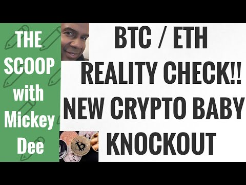 Bitcoin (BTC) & Ethereum (ETH) Reality ✔️✔️ Check!  New Crypto Baby Knockout The Scoop