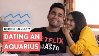 FilterCopy | When You Date An Aquarius | कुंभ राशि | Ft. Viraj Ghelani and Juhi Bhatt