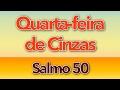 SALMO 50 - MISERICÓRDIA, Ó SENHOR, POIS PECAMOS (QUARTA-FEIRA DE CINZAS - QUARESMA - ANO A/B) Download MP3