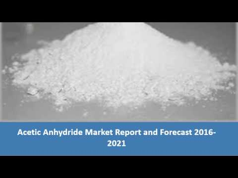 Acetic Anhydride Market | Share | Size| Trends | Price | Report and Forecast 2017 - 2022