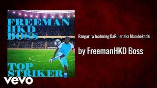 Freeman HKD Boss - Rangarira featuring DaRuler aka Mambokadzi (AUDIO)