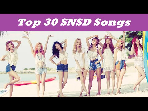 Top 30 Girls' Generation (SNSD) Songs