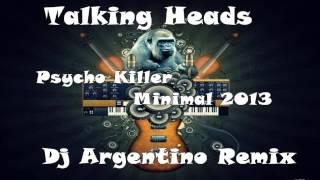 Talking Heads   Psycho Killer Minimal 2013 Dj Argentino Remix