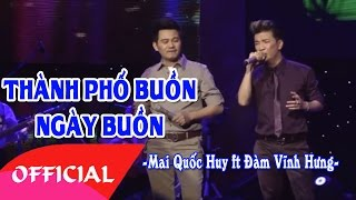 LK Thành Phố Buồn, Ngày Buồn | Đàm Vĩnh Hưng, Mai Quốc Huy | Nhạc Trữ Tình Hay Nhất 2016 | MV HD