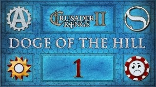 Crusader Kings 2 - Doge of the Hill - Episode 1 ...Seducing Venice...