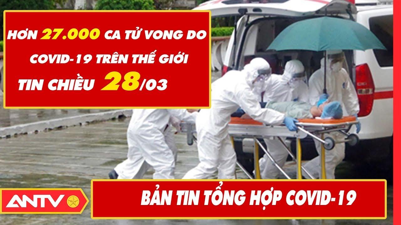Tin tức dịch bệnh Covid-19 chiều 28/03 | Tin mới virus Corona Việt Nam và đại dịch Vũ Hán | ANTV