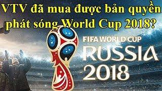 Tin WORLD CUP 2018 | VTV đã mua được bản quyền phát sóng World Cup 2018 ?